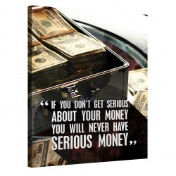 If you don't get serious about your money, you will never have serious money
